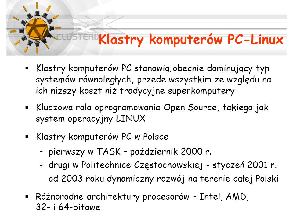 Klastry komputerów PC stanowią obecnie dominujący typ systemów równoległych, przede wszystkim ze względu na ich niższy koszt niż tradycyjne superkompu