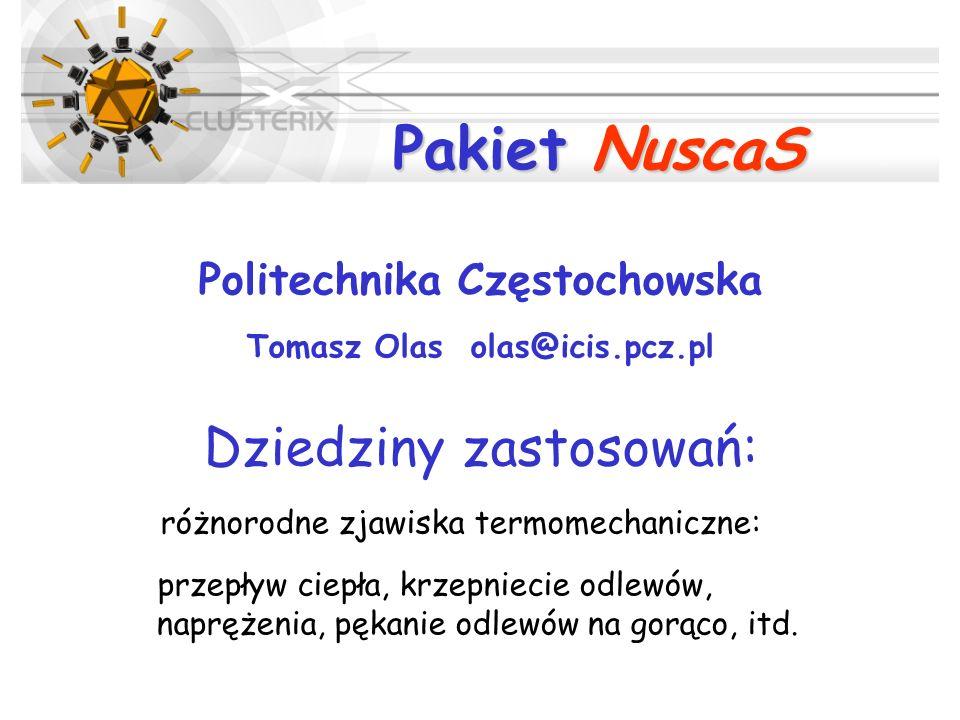 Pakiet NuscaS Politechnika Częstochowska Tomasz Olas olas@icis.pcz.pl Dziedziny zastosowań: różnorodne zjawiska termomechaniczne: przepływ ciepła, krz