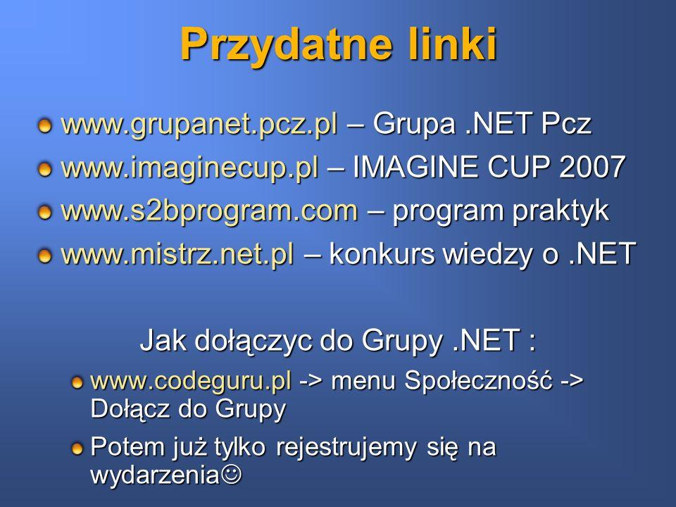 Przydatne linki www.grupanet.pcz.pl – Grupa.NET Pcz www.imaginecup.pl – IMAGINE CUP 2007 www.s2bprogram.com – program praktyk www.mistrz.net.pl – konk