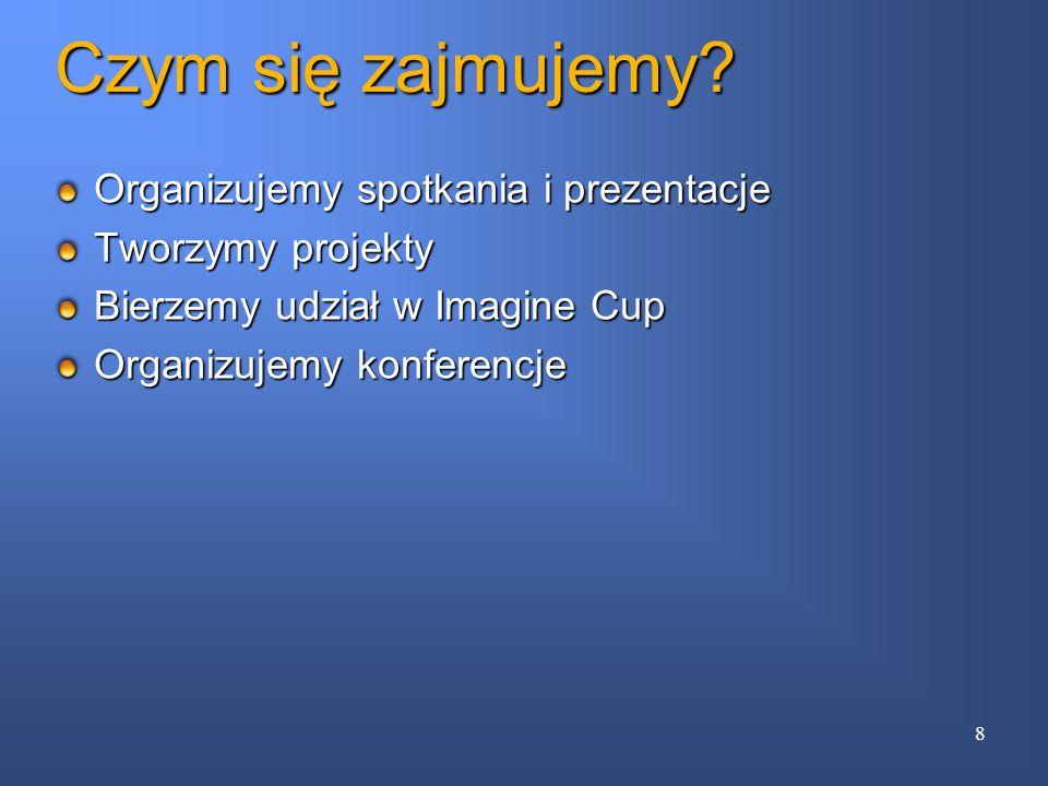 Czym się zajmujemy? Organizujemy spotkania i prezentacje Tworzymy projekty Bierzemy udział w Imagine Cup Organizujemy konferencje 8