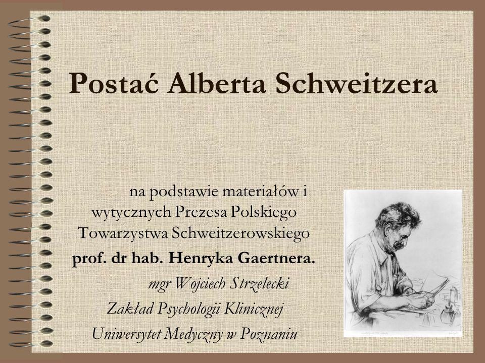 Postać Alberta Schweitzera na podstawie materiałów i wytycznych Prezesa Polskiego Towarzystwa Schweitzerowskiego prof. dr hab. Henryka Gaertnera. mgr