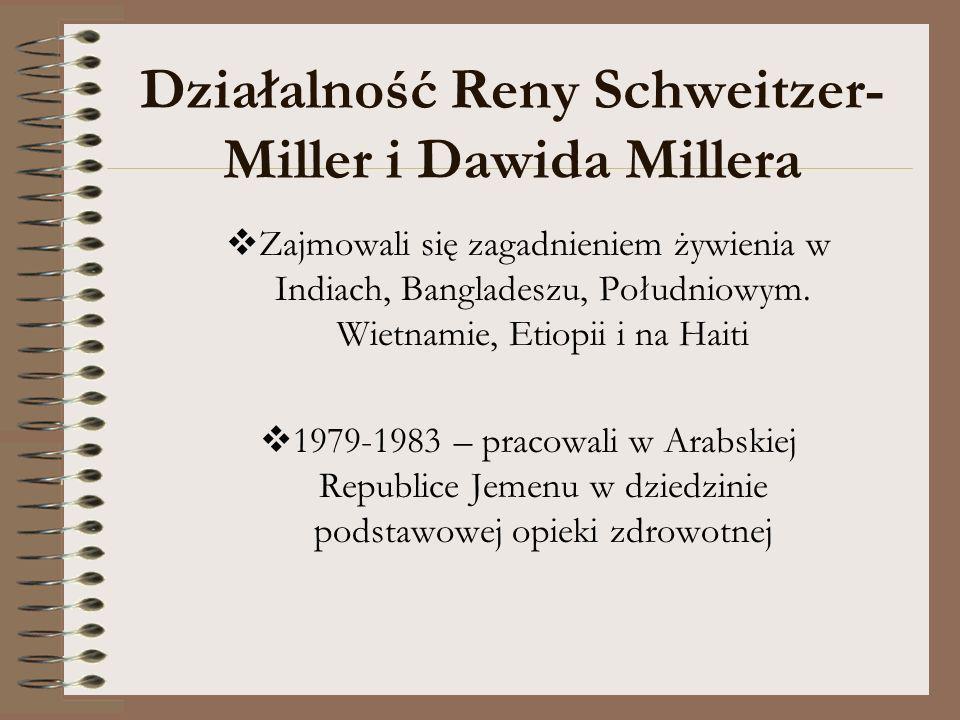Działalność Reny Schweitzer- Miller i Dawida Millera Zajmowali się zagadnieniem żywienia w Indiach, Bangladeszu, Południowym. Wietnamie, Etiopii i na