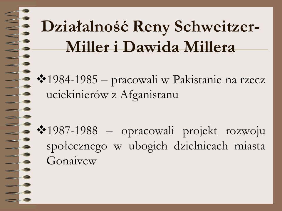 Działalność Reny Schweitzer- Miller i Dawida Millera 1984-1985 – pracowali w Pakistanie na rzecz uciekinierów z Afganistanu 1987-1988 – opracowali pro