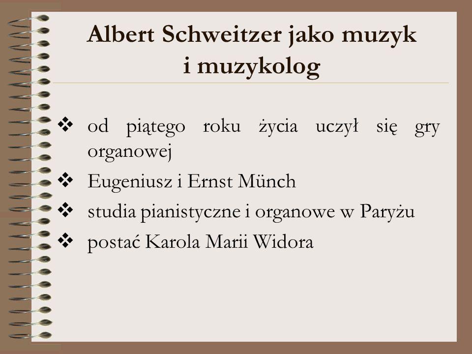 Albert Schweitzer jako muzyk i muzykolog od piątego roku życia uczył się gry organowej Eugeniusz i Ernst Münch studia pianistyczne i organowe w Paryżu