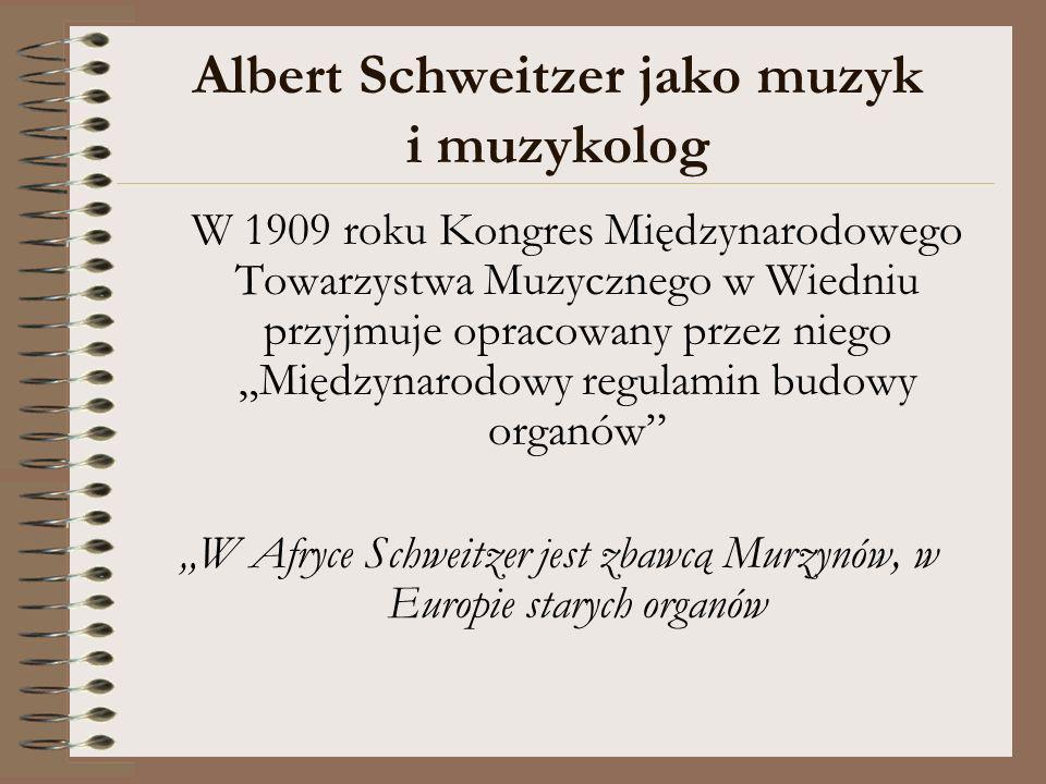 Albert Schweitzer jako muzyk i muzykolog W 1909 roku Kongres Międzynarodowego Towarzystwa Muzycznego w Wiedniu przyjmuje opracowany przez niego Między