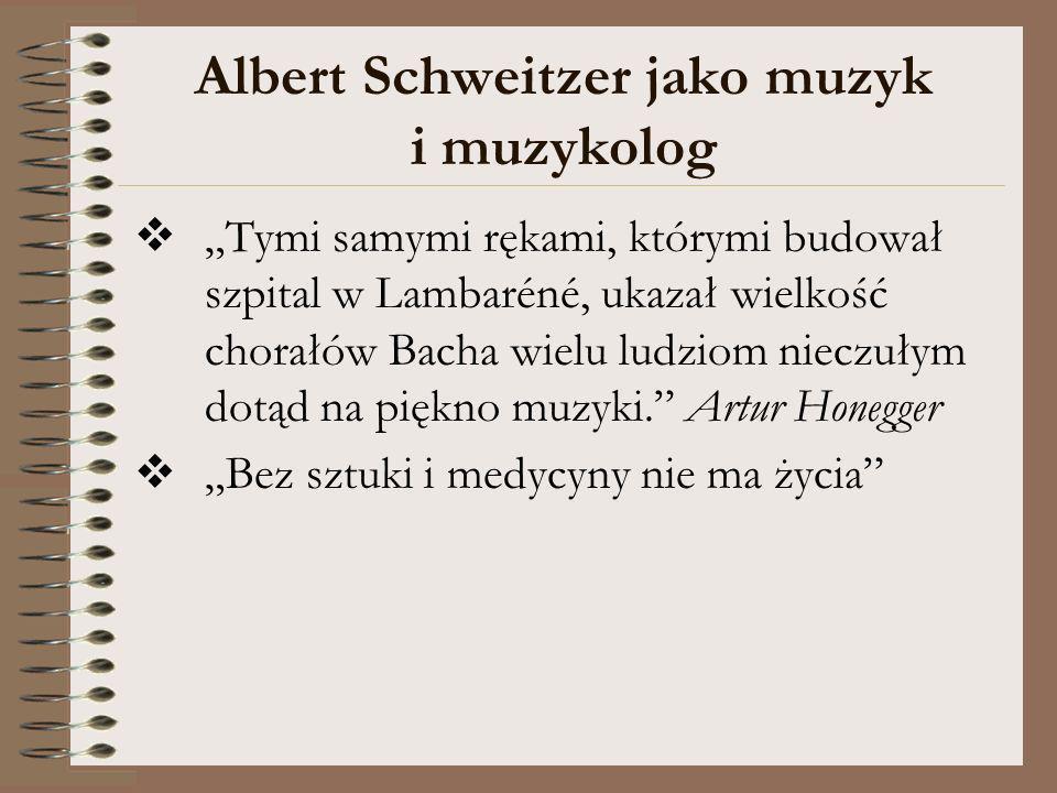 Albert Schweitzer jako muzyk i muzykolog Tymi samymi rękami, którymi budował szpital w Lambaréné, ukazał wielkość chorałów Bacha wielu ludziom nieczuł