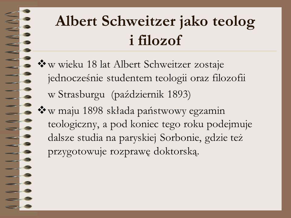 Albert Schweitzer jako teolog i filozof w wieku 18 lat Albert Schweitzer zostaje jednocześnie studentem teologii oraz filozofii w Strasburgu (paździer