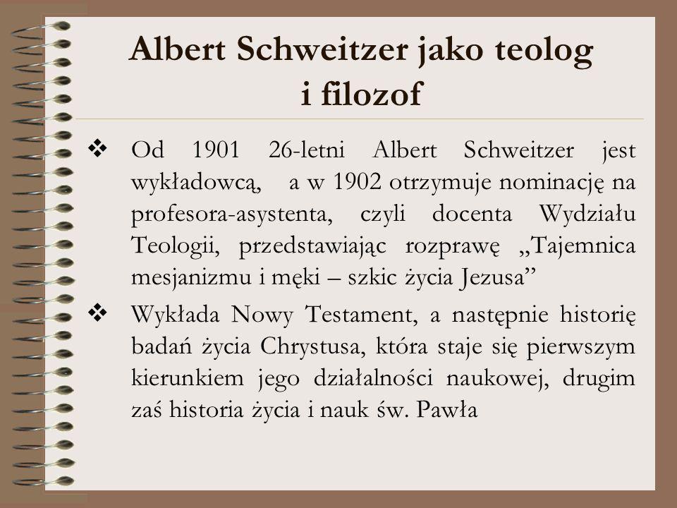 Albert Schweitzer jako teolog i filozof Od 1901 26-letni Albert Schweitzer jest wykładowcą,a w 1902 otrzymuje nominację na profesora-asystenta, czyli