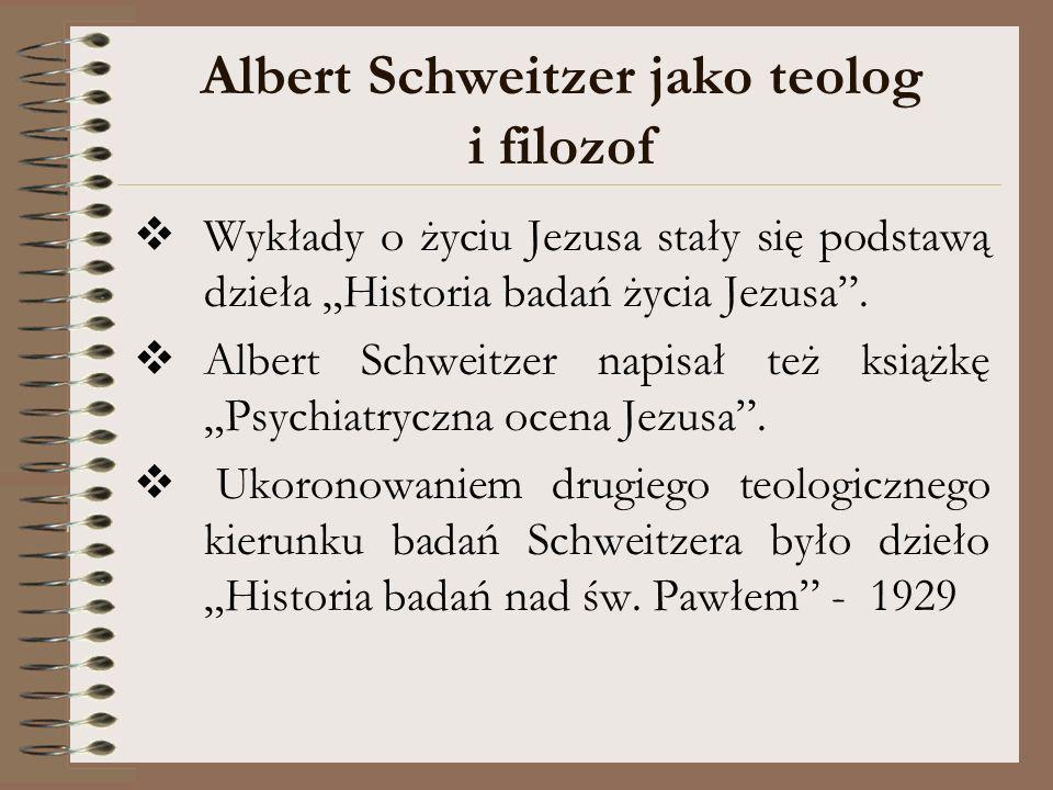 Albert Schweitzer jako teolog i filozof Wykłady o życiu Jezusa stały się podstawą dzieła Historia badań życia Jezusa. Albert Schweitzer napisał też ks