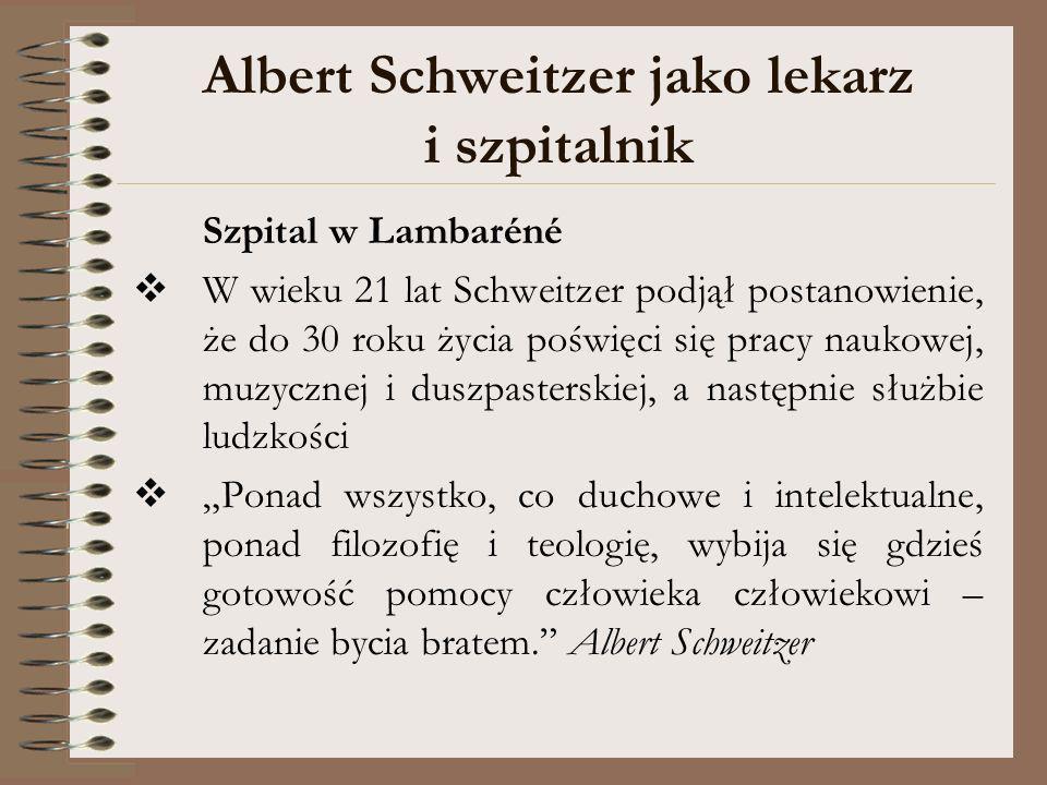 Albert Schweitzer jako lekarz i szpitalnik Szpital w Lambaréné W wieku 21 lat Schweitzer podjął postanowienie, że do 30 roku życia poświęci się pracy