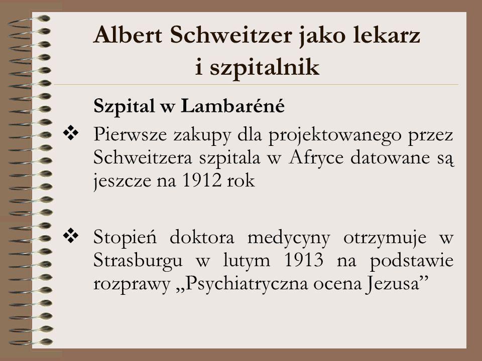 Albert Schweitzer jako lekarz i szpitalnik Szpital w Lambaréné Pierwsze zakupy dla projektowanego przez Schweitzera szpitala w Afryce datowane są jesz