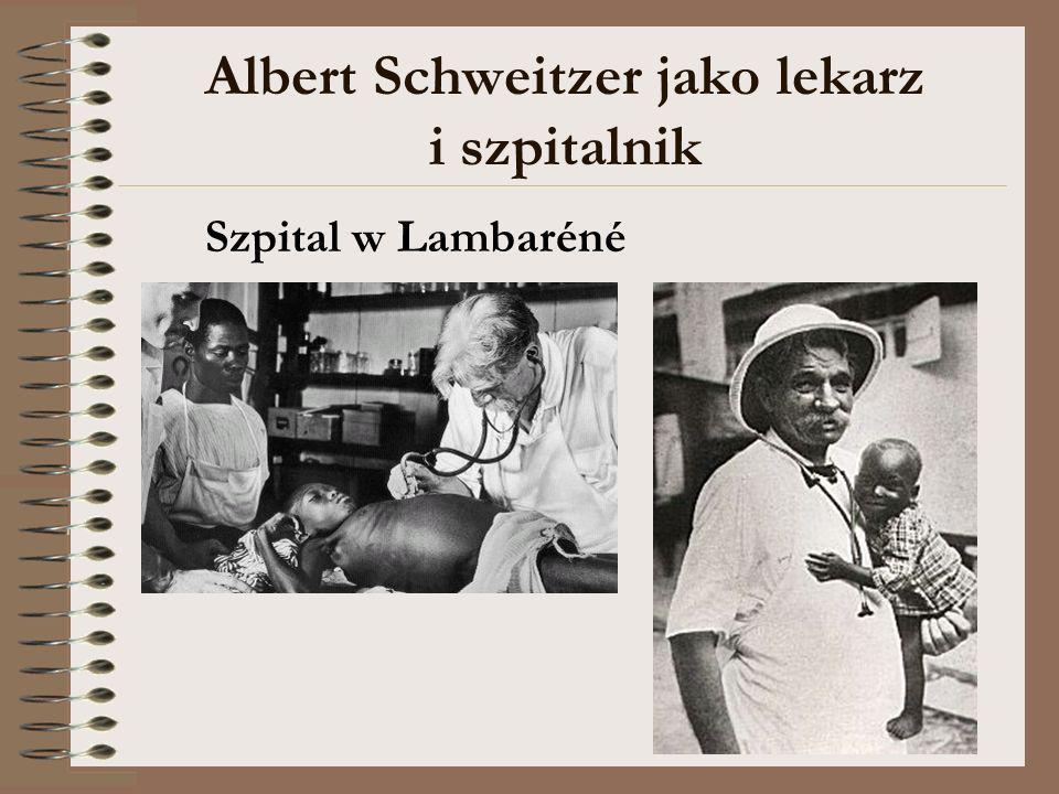 Albert Schweitzer jako lekarz i szpitalnik Szpital w Lambaréné