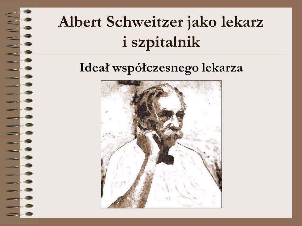 Albert Schweitzer jako lekarz i szpitalnik Ideał współczesnego lekarza