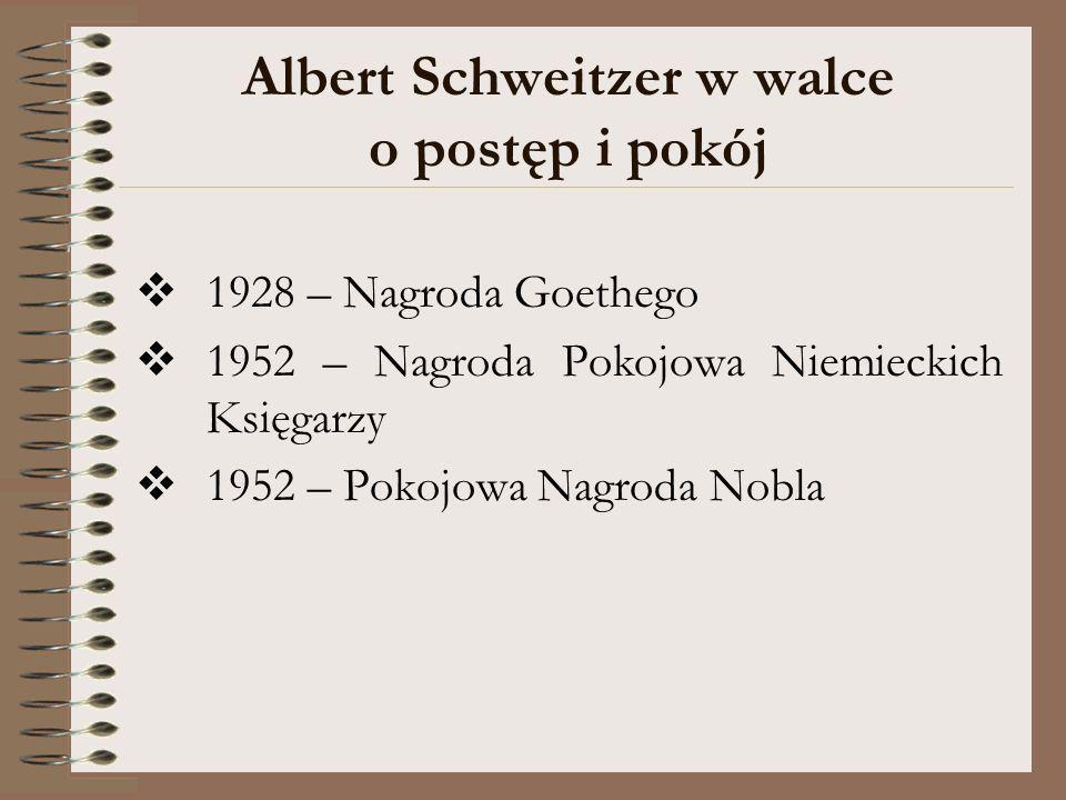 Albert Schweitzer w walce o postęp i pokój 1928 – Nagroda Goethego 1952 – Nagroda Pokojowa Niemieckich Księgarzy 1952 – Pokojowa Nagroda Nobla