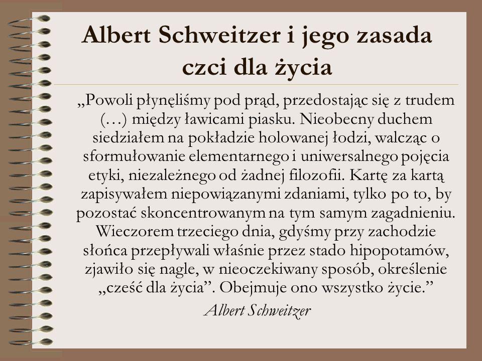 Albert Schweitzer i jego zasada czci dla życia Powoli płynęliśmy pod prąd, przedostając się z trudem (…) między ławicami piasku. Nieobecny duchem sied