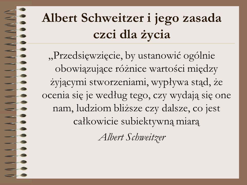 Albert Schweitzer i jego zasada czci dla życia Przedsięwzięcie, by ustanowić ogólnie obowiązujące różnice wartości między żyjącymi stworzeniami, wypły