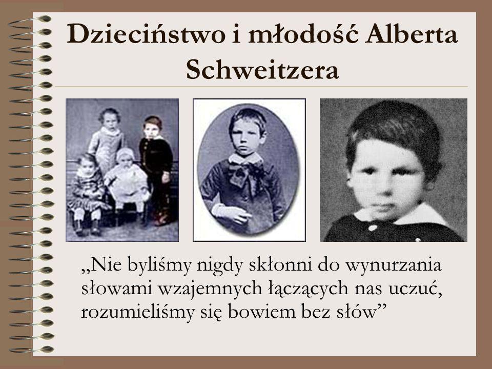 Dzieciństwo i młodość Alberta Schweitzera Nie byliśmy nigdy skłonni do wynurzania słowami wzajemnych łączących nas uczuć, rozumieliśmy się bowiem bez