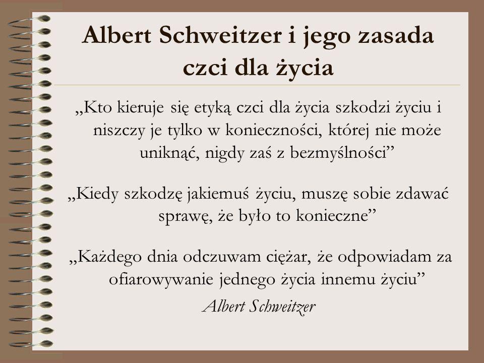 Albert Schweitzer i jego zasada czci dla życia Kto kieruje się etyką czci dla życia szkodzi życiu i niszczy je tylko w konieczności, której nie może u
