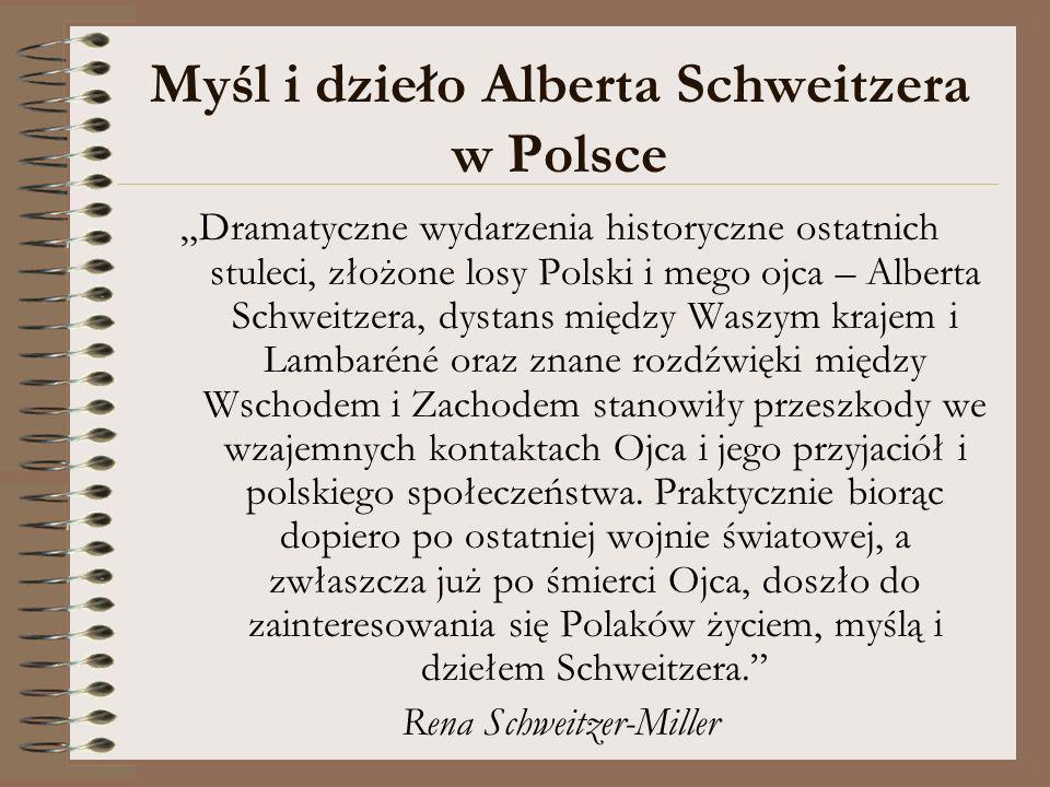 Myśl i dzieło Alberta Schweitzera w Polsce Dramatyczne wydarzenia historyczne ostatnich stuleci, złożone losy Polski i mego ojca – Alberta Schweitzera