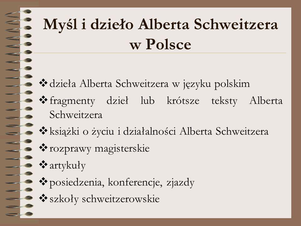 Myśl i dzieło Alberta Schweitzera w Polsce dzieła Alberta Schweitzera w języku polskim fragmenty dzieł lub krótsze teksty Alberta Schweitzera książki