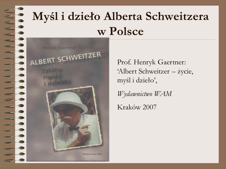 Prof. Henryk Gaertner: Albert Schweitzer – życie, myśl i dzieło, Wydawnictwo WAM Kraków 2007