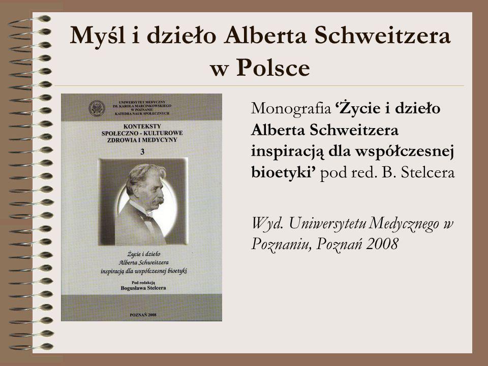 Myśl i dzieło Alberta Schweitzera w Polsce Monografia Życie i dzieło Alberta Schweitzera inspiracją dla współczesnej bioetyki pod red. B. Stelcera Wyd
