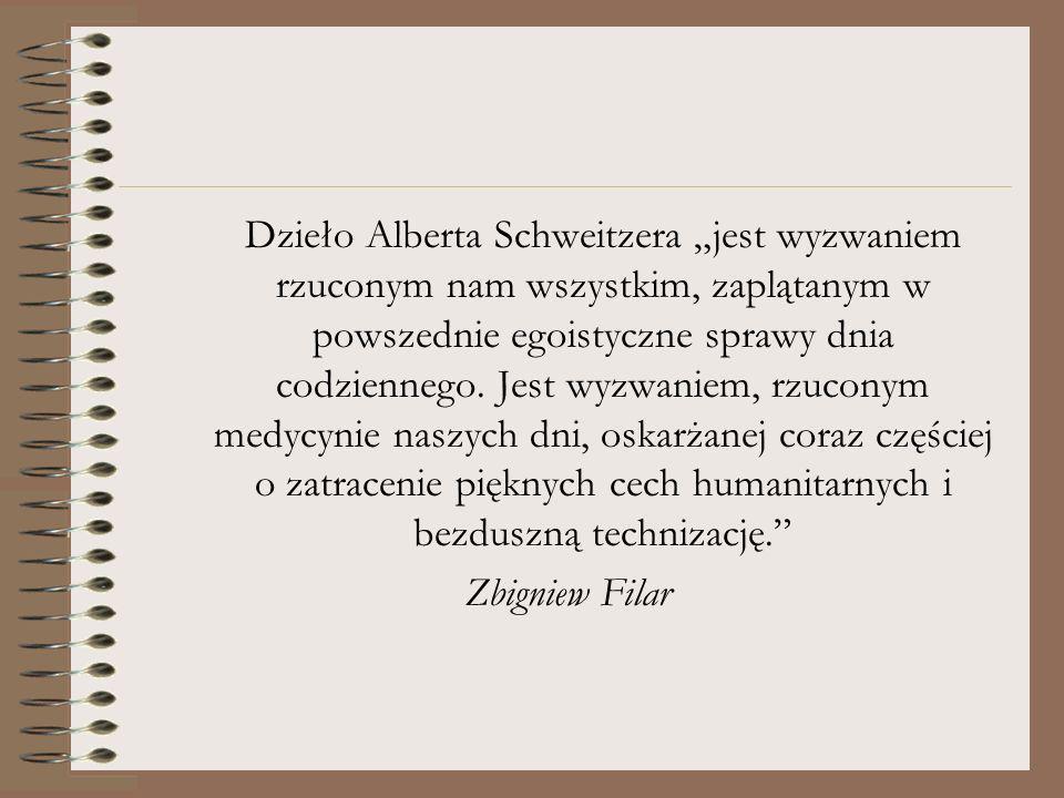 Dzieło Alberta Schweitzera jest wyzwaniem rzuconym nam wszystkim, zaplątanym w powszednie egoistyczne sprawy dnia codziennego. Jest wyzwaniem, rzucony