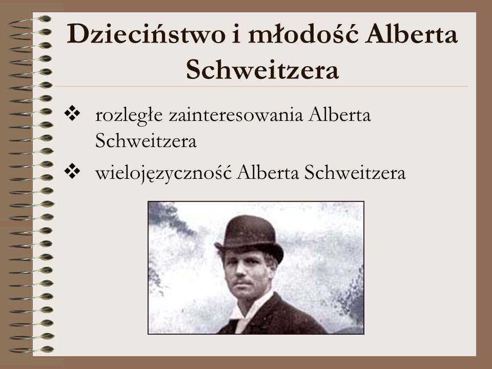 Dzieciństwo i młodość Alberta Schweitzera rozległe zainteresowania Alberta Schweitzera wielojęzyczność Alberta Schweitzera