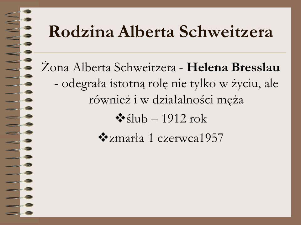 Żona Alberta Schweitzera - Helena Bresslau - odegrała istotną rolę nie tylko w życiu, ale również i w działalności męża ślub – 1912 rok zmarła 1 czerw