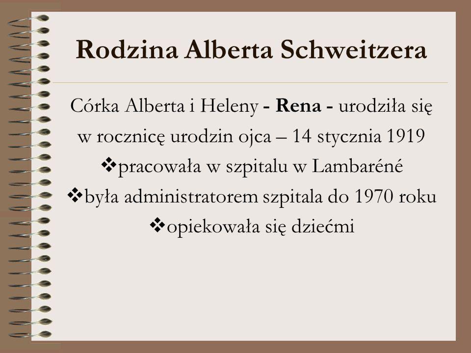 Rodzina Alberta Schweitzera Córka Alberta i Heleny - Rena - urodziła się w rocznicę urodzin ojca – 14 stycznia 1919 pracowała w szpitalu w Lambaréné b