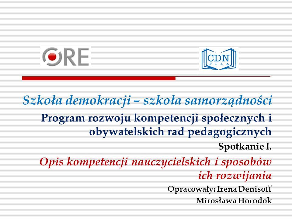 Szkoła demokracji – szkoła samorządności Program rozwoju kompetencji społecznych i obywatelskich rad pedagogicznych Spotkanie I. Opis kompetencji nauc