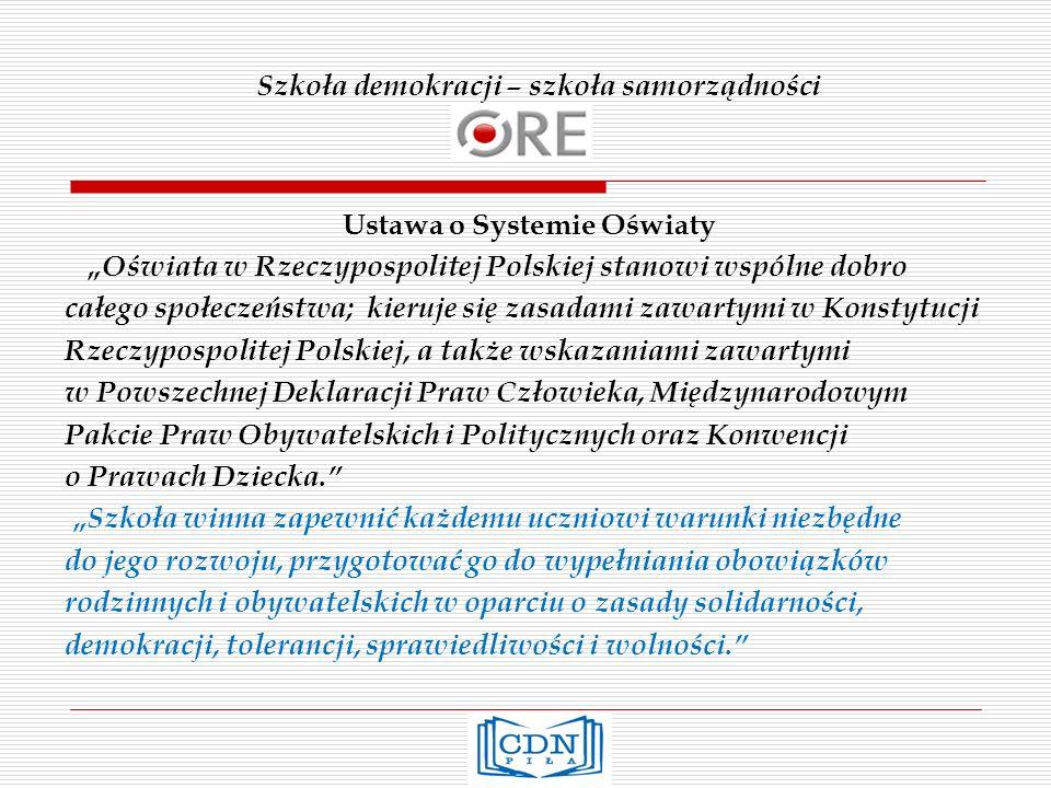 Szkoła demokracji – szkoła samorządności Ustawa o Systemie Oświaty Oświata w Rzeczypospolitej Polskiej stanowi wspólne dobro całego społeczeństwa; kie