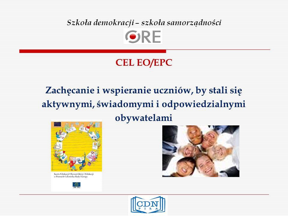 Szkoła demokracji – szkoła samorządności CEL EO/EPC Zachęcanie i wspieranie uczniów, by stali się aktywnymi, świadomymi i odpowiedzialnymi obywatelami