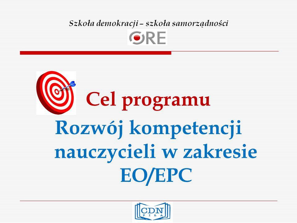 Szkoła demokracji – szkoła samorządności Cel programu Rozwój kompetencji nauczycieli w zakresie EO/EPC