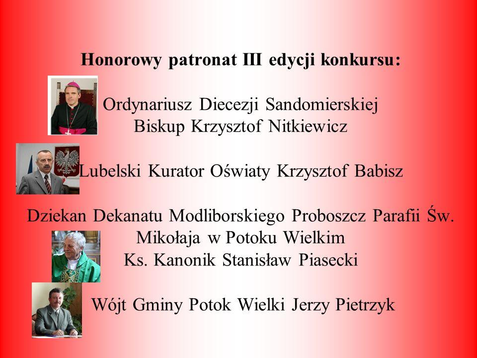 Honorowy patronat III edycji konkursu: Ordynariusz Diecezji Sandomierskiej Biskup Krzysztof Nitkiewicz Lubelski Kurator Oświaty Krzysztof Babisz Dziek