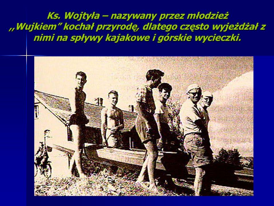 Ks. Wojtyła – nazywany przez młodzież,,Wujkiem kochał przyrodę, dlatego często wyjeżdżał z nimi na spływy kajakowe i górskie wycieczki.