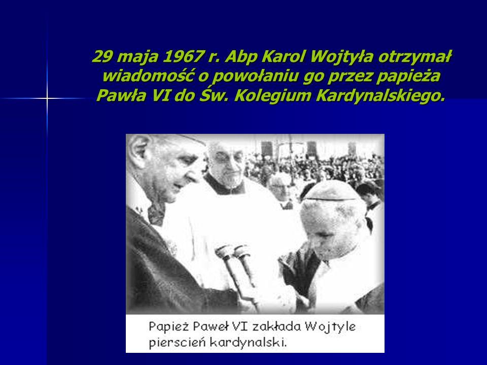 29 maja 1967 r. Abp Karol Wojtyła otrzymał wiadomość o powołaniu go przez papieża Pawła VI do Św. Kolegium Kardynalskiego.