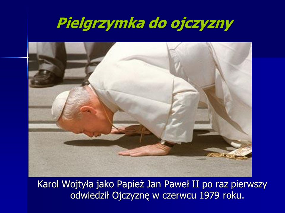 Pielgrzymka do ojczyzny Karol Wojtyła jako Papież Jan Paweł II po raz pierwszy odwiedził Ojczyznę w czerwcu 1979 roku.