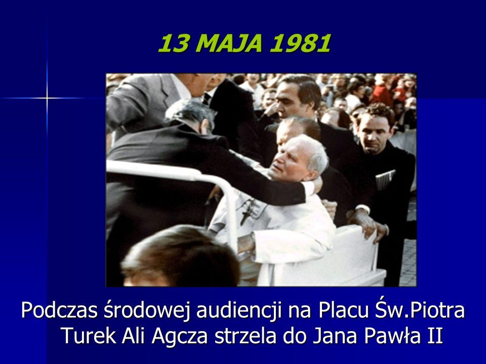 13 MAJA 1981 Podczas środowej audiencji na Placu Św.Piotra Turek Ali Agcza strzela do Jana Pawła II