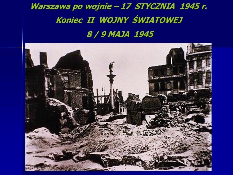 Warszawa po wojnie – 17 STYCZNIA 1945 r. Koniec II WOJNY ŚWIATOWEJ 8 / 9 MAJA 1945