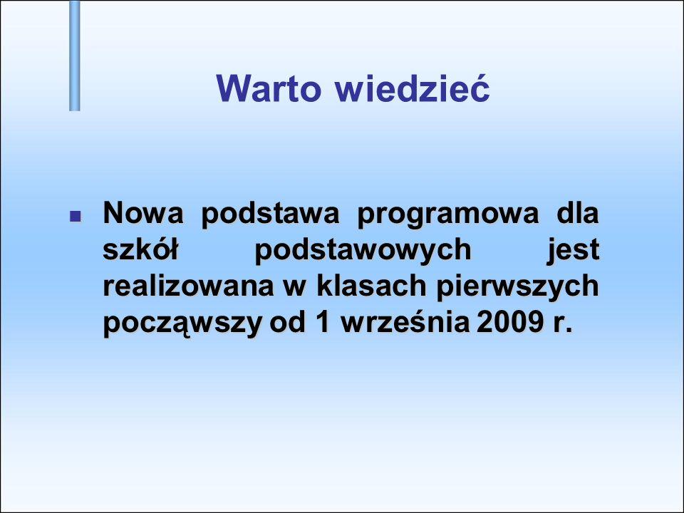 Warto wiedzieć Nowa podstawa programowa dla szkół podstawowych jest realizowana w klasach pierwszych począwszy od 1 września 2009 r. Nowa podstawa pro