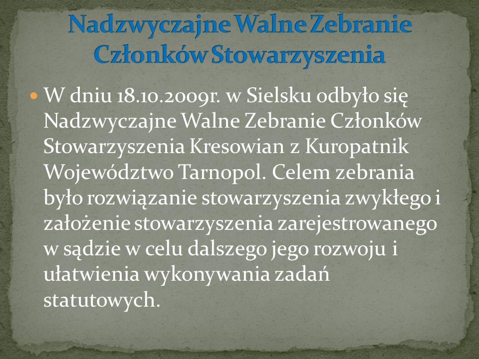 W dniu 18.10.2009r. w Sielsku odbyło się Nadzwyczajne Walne Zebranie Członków Stowarzyszenia Kresowian z Kuropatnik Województwo Tarnopol. Celem zebran