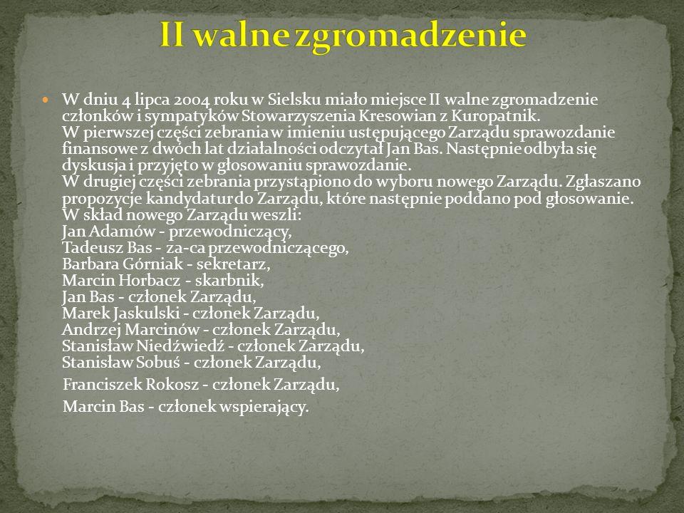 W dniu 4 lipca 2004 roku w Sielsku miało miejsce II walne zgromadzenie członków i sympatyków Stowarzyszenia Kresowian z Kuropatnik. W pierwszej części