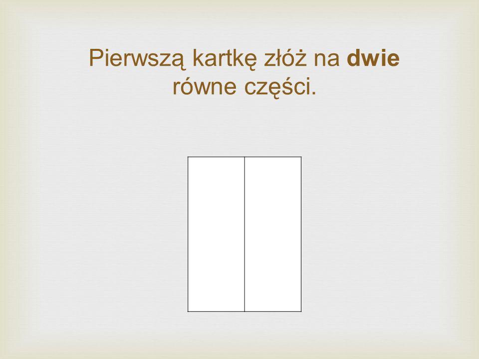 Pierwszą kartkę złóż na dwie równe części.