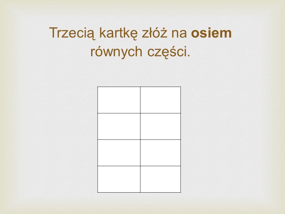 Trzecią kartkę złóż na osiem równych części.