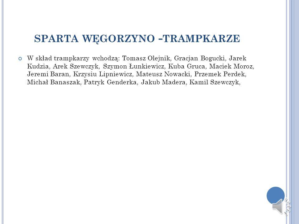 SPARTA WĘGORZYNO - TRAMPKARZE W skład trampkarzy wchodzą: Tomasz Olejnik, Gracjan Bogucki, Jarek Kudzia, Arek Szewczyk, Szymon Łunkiewicz, Kuba Gruca,