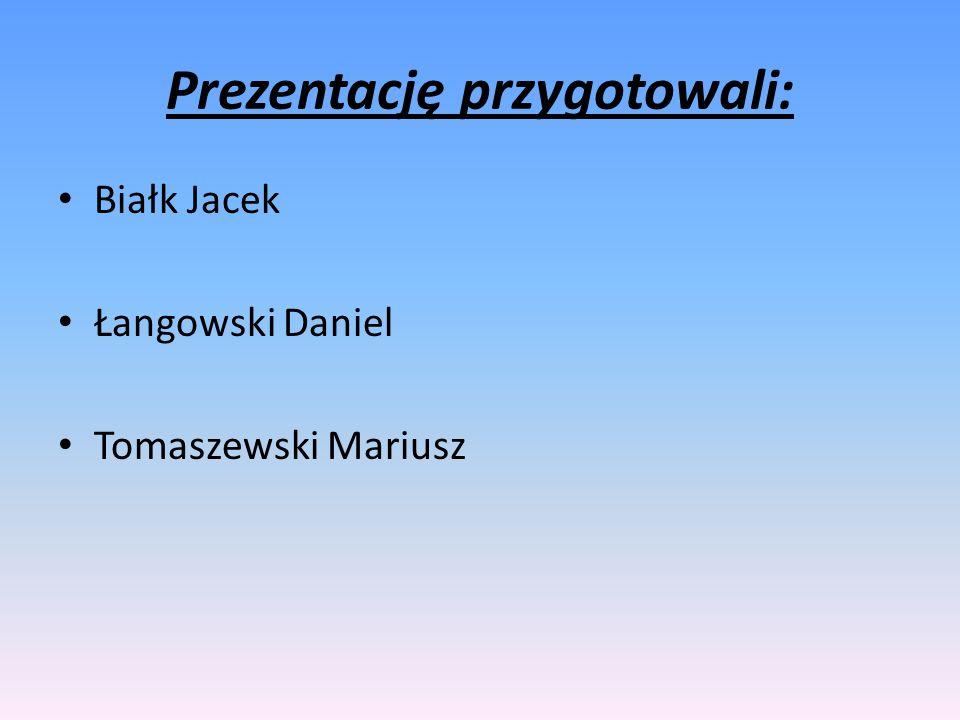 Prezentację przygotowali: Białk Jacek Łangowski Daniel Tomaszewski Mariusz