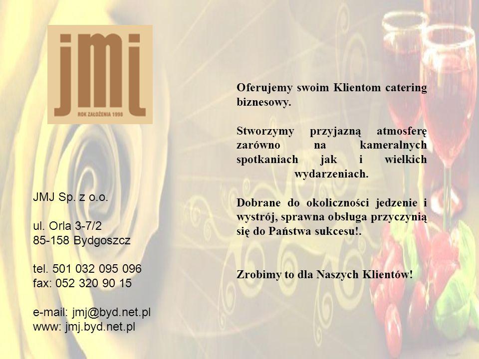 JMJ Sp. z o.o. ul. Orla 3-7/2 85-158 Bydgoszcz tel. 501 032 095 096 fax: 052 320 90 15 e-mail: jmj@byd.net.pl www: jmj.byd.net.pl Oferujemy swoim Klie