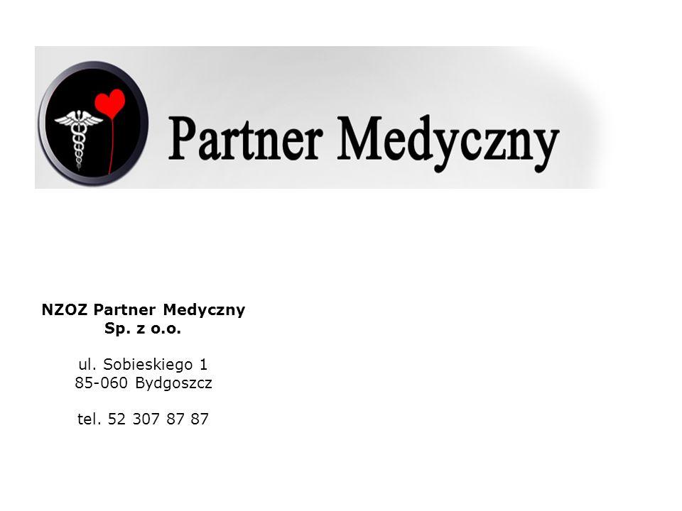 NZOZ Partner Medyczny Sp. z o.o. ul. Sobieskiego 1 85-060 Bydgoszcz tel. 52 307 87 87
