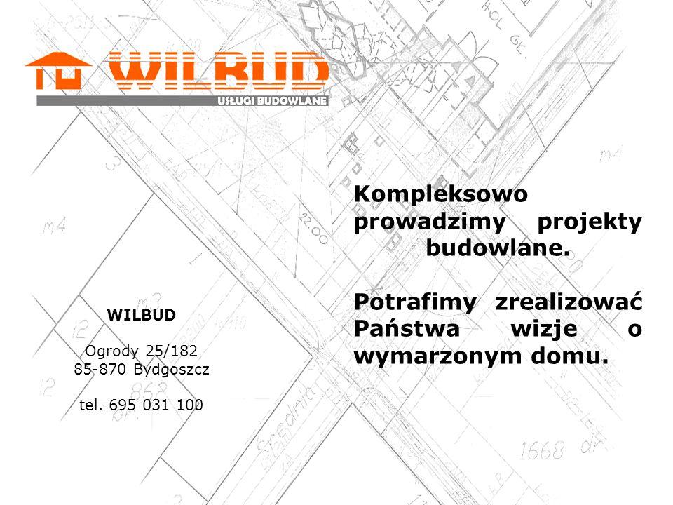 Kompleksowo prowadzimy projekty budowlane. Potrafimy zrealizować Państwa wizje o wymarzonym domu. WILBUD Ogrody 25/182 85-870 Bydgoszcz tel. 695 031 1